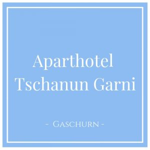 Aparthotel Tschanun Garni, Gaschurn, Montafon, Österreich