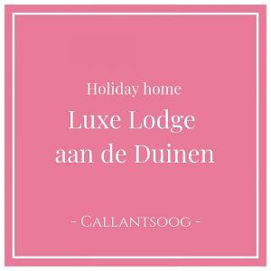 Holiday home Luxe Lodge aan de Duinen, Callantsoog, Holland