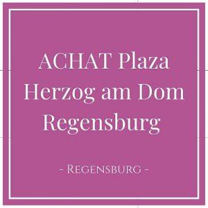 ACHAT Plaza Herzog am Dom Regensburg, Regensburg, Deutschland