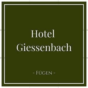 Hotel Giessenbach, Fügen, Zillertal, Österreich auf Charming Family Escapes