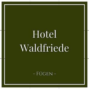Hotel Waldfriede, Fügen, Zillertal, Österreich auf Charming Family Escapes