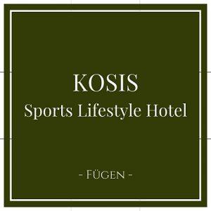 Kosis, Sports Lifestyle Hotel,Fügen, Zillertal, Österreich auf Charming Family Escapes