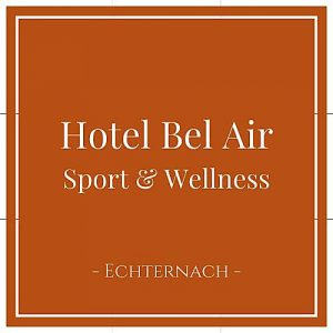 Hotel Bel Air Sport und Wellness, Echternach, Luxemburg, auf Charming Family Escapes