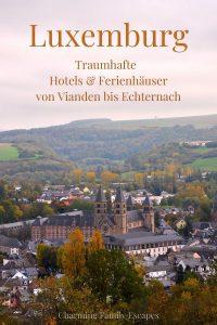 Luxemburg, Traumhafte Hotels und Ferienhäuser von Vianden bis Echternach auf Charming Family Escapes