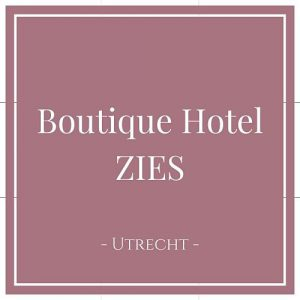 Boutique Hotel Zies, Utrecht, Holland, auf Charming Family Escapes