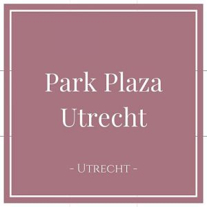 Park Plaza Utrecht, Utrecht, Holland, auf Charming Family Escapes
