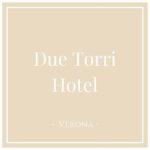 Due Torri Hotel, Verona, on Charming Family Escapes