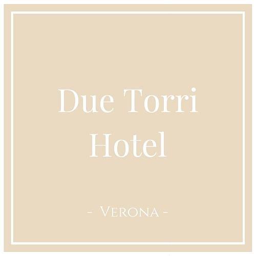 Due Torri Hotel, Verona, auf Charming Family Escapes